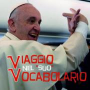 Viaggio nel vocabolario di papa Francesco