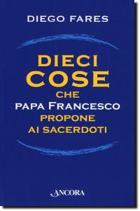 Dieci cose che papa Francesco raccomanda