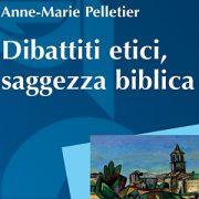 Anne-Marie Pelletier, Dibattiti etici, saggezza biblica